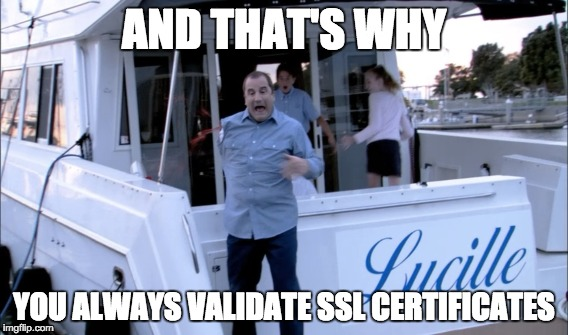 AND THAT'S WHY YOU SHOULD ALWAYS VALIDATE SSL CERTIFICATES