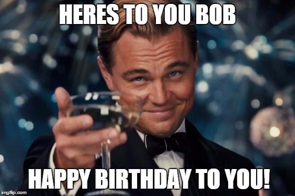 happy birthday bob meme Leonardo Dicaprio Cheers Meme   Imgflip happy birthday bob meme