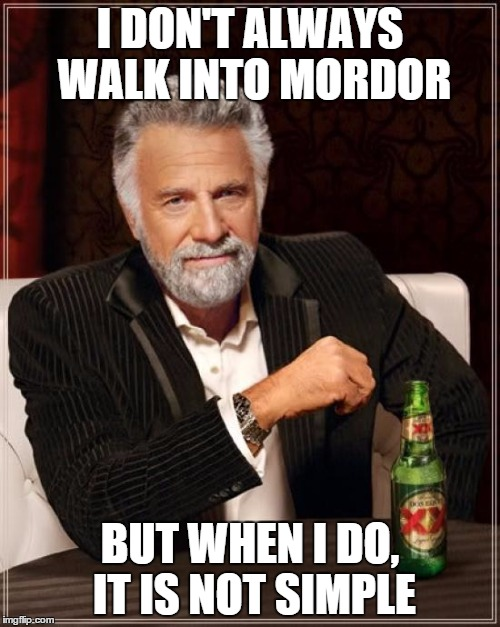 One does not simply | I DON'T ALWAYS WALK INTO MORDOR BUT WHEN I DO, IT IS NOT SIMPLE | image tagged in memes,the most interesting man in the world,mordor,the lord of the rings,dos equis,what do you meme | made w/ Imgflip meme maker