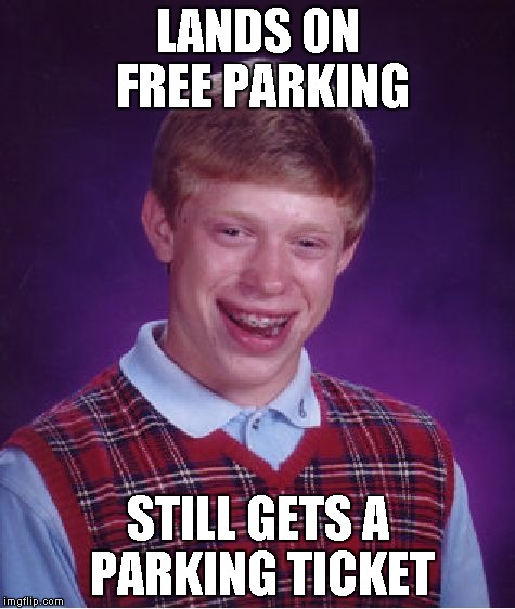 Bad Luck Brian Meme | LANDS ON FREE PARKING STILL GETS A PARKING TICKET | image tagged in memes,bad luck brian | made w/ Imgflip meme maker