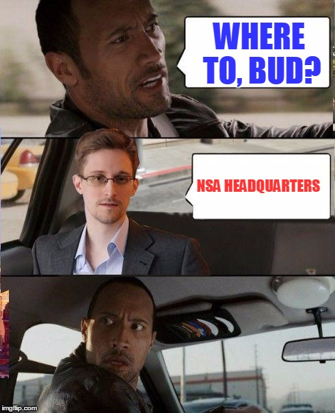 The Rock driving Snowden | WHERE TO, BUD? NSA HEADQUARTERS | image tagged in the rock driving snowden,memes,the rock driving,spy vs spy | made w/ Imgflip meme maker