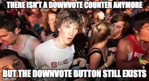 Hmmm... | THERE ISN'T A DOWNVOTE COUNTER ANYMORE BUT THE DOWNVOTE BUTTON STILL EXISTS | image tagged in memes,sudden clarity clarence | made w/ Imgflip meme maker