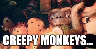 ET in Closet with stuffed animals | CREEPY MONKEYS... | image tagged in et in closet with stuffed animals | made w/ Imgflip meme maker