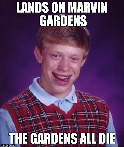 Bad Luck Brian Meme | LANDS ON MARVIN GARDENS THE GARDENS ALL DIE | image tagged in memes,bad luck brian | made w/ Imgflip meme maker