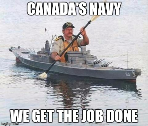 Top secret Canadian Navy warship heading towards Russia. | CANADA'S NAVY WE GET THE JOB DONE | image tagged in top secret canadian navy warship heading towards russia | made w/ Imgflip meme maker
