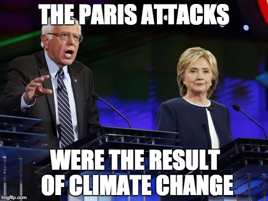 Silly Democrats | THE PARIS ATTACKS WERE THE RESULT OF CLIMATE CHANGE | image tagged in silly democrats | made w/ Imgflip meme maker