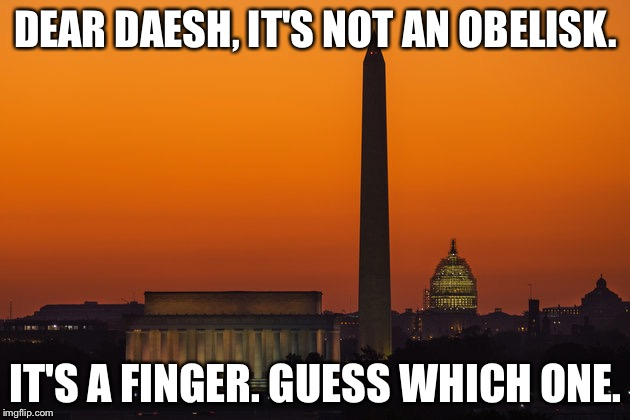 Upon hearing that Daesh is planning to attack Washington D.C...