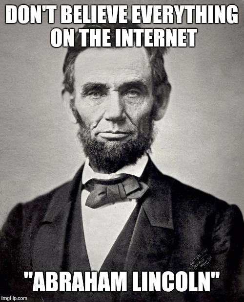 "Abraham Lincoln | DON'T BELIEVE EVERYTHING ON THE INTERNET ""ABRAHAM LINCOLN"" 