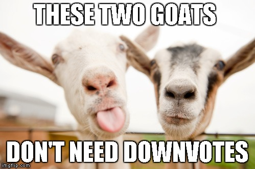 THESE TWO GOATS DON'T NEED DOWNVOTES | made w/ Imgflip meme maker