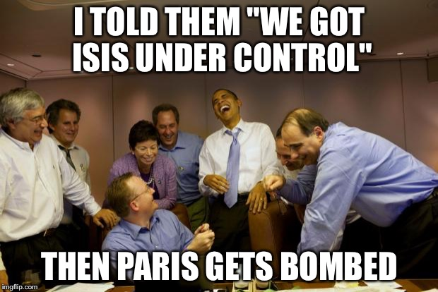 "Obama, illuminati confirmed | I TOLD THEM ""WE GOT ISIS UNDER CONTROL"" THEN PARIS GETS BOMBED 