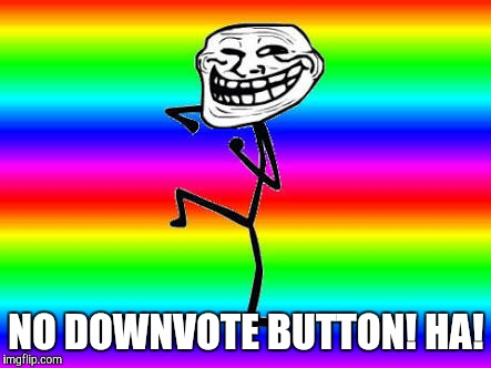 NO DOWNVOTE BUTTON! HA! | made w/ Imgflip meme maker
