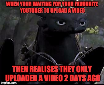 Bored Youtube Dragon | WHEN YOUR WAITING FOR YOUR FAVOURITE YOUTUBER TO UPLOAD A VIDEO THEN REALISES THEY ONLY UPLOADED A VIDEO 2 DAYS AGO | image tagged in bored dragon,youtubers,waiting,bored,funny,memes | made w/ Imgflip meme maker