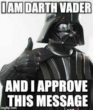 Darth vader approves | I AM DARTH VADER AND I APPROVE THIS MESSAGE | image tagged in darth vader approves,darth vader,political ads | made w/ Imgflip meme maker