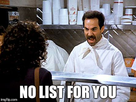 Soup Nazi | NO LIST FOR YOU | image tagged in soup nazi | made w/ Imgflip meme maker