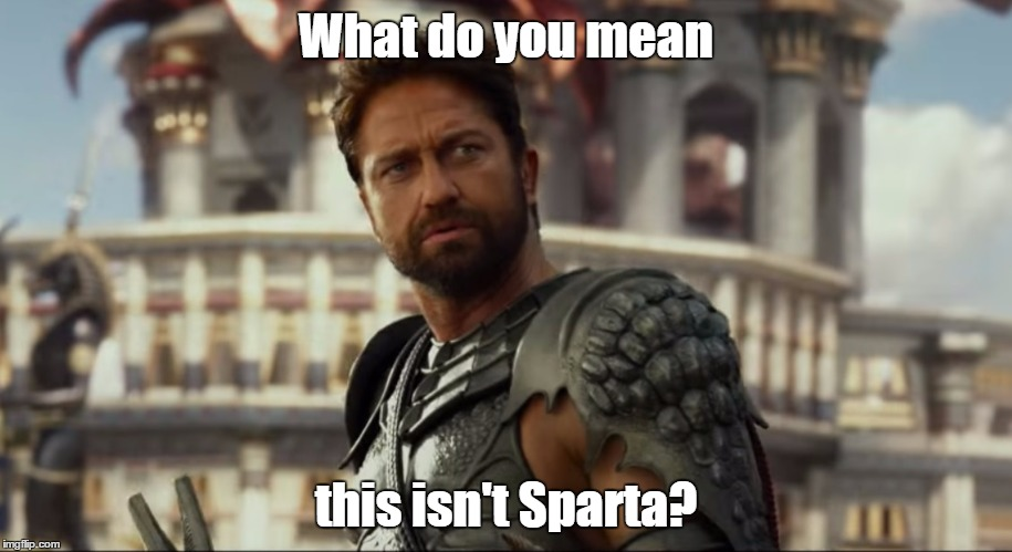 Not Sparta? | What do you mean this isn't Sparta? | image tagged in gods of egypt,sparta,gerard butler,godsofegypt,movies | made w/ Imgflip meme maker