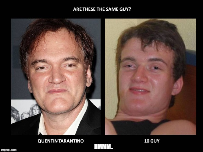 HMMM.. | image tagged in quen10 tarantino | made w/ Imgflip meme maker
