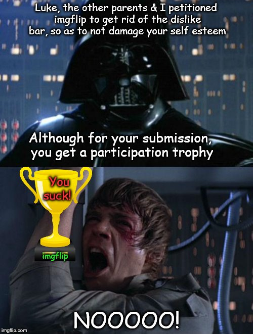 imgflip going PC?! NOOOOOO! | Luke, the other parents & I petitioned imgflip to get rid of the dislike bar, so as to not damage your self esteem NOOOOO! Although for your | image tagged in darth vader,imgflip | made w/ Imgflip meme maker