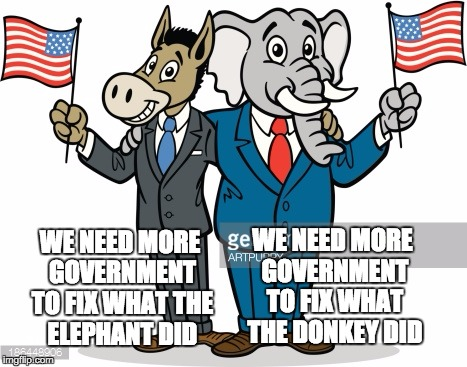 WE NEED MORE GOVERNMENT TO FIX WHAT THE ELEPHANT DID WE NEED MORE GOVERNMENT TO FIX WHAT THE DONKEY DID | image tagged in republicans,democrats,government | made w/ Imgflip meme maker