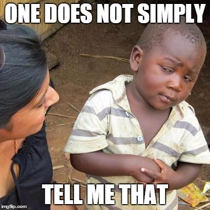 Third World Skeptical Kid Meme | ONE DOES NOT SIMPLY TELL ME THAT | image tagged in memes,third world skeptical kid | made w/ Imgflip meme maker