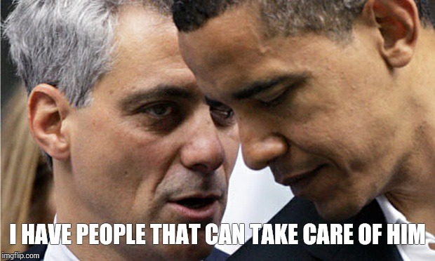 I HAVE PEOPLE THAT CAN TAKE CARE OF HIM | image tagged in rahm emmanuel | made w/ Imgflip meme maker