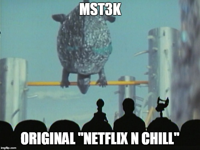 "mst3k | MST3K ORIGINAL ""NETFLIX N CHILL"" 