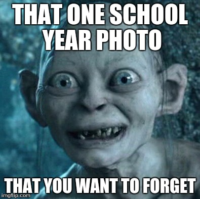 Gollum Meme | THAT ONE SCHOOL YEAR PHOTO THAT YOU WANT TO FORGET | image tagged in memes,gollum | made w/ Imgflip meme maker