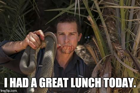 I HAD A GREAT LUNCH TODAY. | made w/ Imgflip meme maker