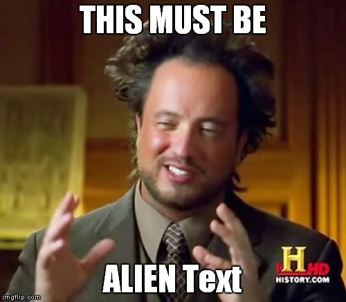 Ancient Aliens Meme | THIS MUST BE ALIEN Text | image tagged in memes,ancient aliens | made w/ Imgflip meme maker