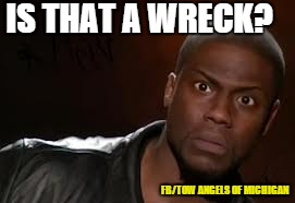 Tow operators be like | IS THAT A WRECK? FB/TOW ANGELS OF MICHIGAN | image tagged in tow angels of michigan,tow truck,wrecker,wreck,operator,tow life | made w/ Imgflip meme maker
