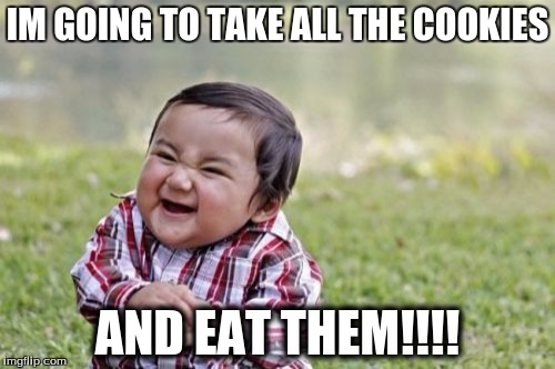 Evil Toddler | IM GOING TO TAKE ALL THE COOKIES AND EAT THEM!!!! | image tagged in memes,evil toddler | made w/ Imgflip meme maker