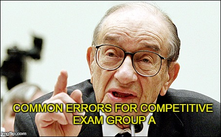Alan Greenspan | COMMON ERRORS FOR COMPETITIVE EXAM GROUP A | image tagged in memes,alan greenspan | made w/ Imgflip meme maker