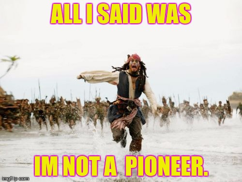Become a NCHS pioneer. | ALL I SAID WAS IM NOT A  PIONEER. | image tagged in memes,jack sparrow being chased,pioneerpride,captain jack sparrow,be a pioneer,nchs | made w/ Imgflip meme maker