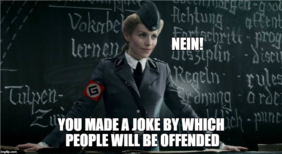 Grammar Nazi | NEIN! YOU MADE A JOKE BY WHICH PEOPLE WILL BE OFFENDED | image tagged in grammar nazi | made w/ Imgflip meme maker