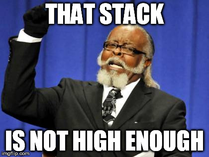 Too Damn High Meme | THAT STACK IS NOT HIGH ENOUGH | image tagged in memes,too damn high | made w/ Imgflip meme maker