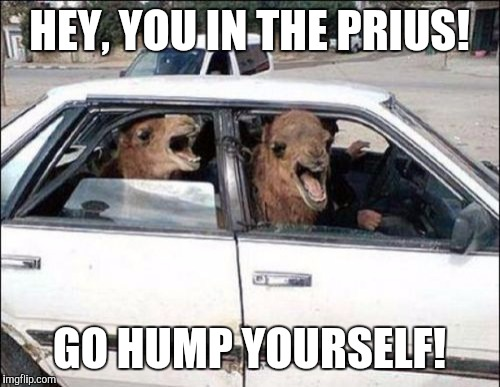 Quit Hatin Meme | HEY, YOU IN THE PRIUS! GO HUMP YOURSELF! | image tagged in memes,quit hatin | made w/ Imgflip meme maker