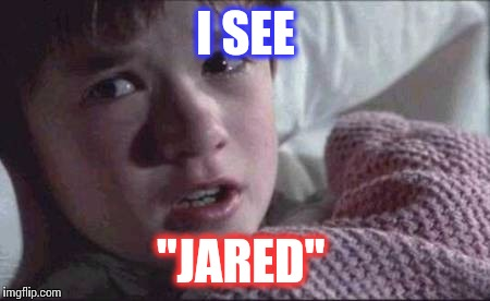 "I See Dead People Meme | I SEE ""JARED"" 