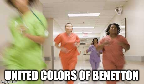 Nurses running | UNITED COLORS OF BENETTON | image tagged in nurses running | made w/ Imgflip meme maker