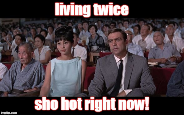 connery you only live twice | living twice sho hot right now! | image tagged in connery you only live twice | made w/ Imgflip meme maker