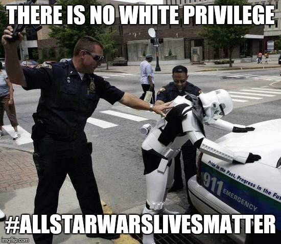 stormtrooper | THERE IS NO WHITE PRIVILEGE #ALLSTARWARSLIVESMATTER | image tagged in stormtrooper | made w/ Imgflip meme maker