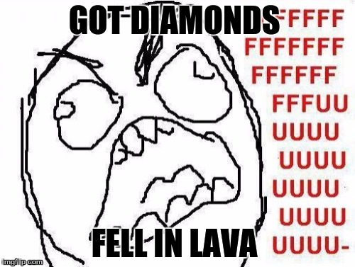 FFFFFFFUUUUUUUUUUUU | GOT DIAMONDS FELL IN LAVA | image tagged in memes,fffffffuuuuuuuuuuuu | made w/ Imgflip meme maker