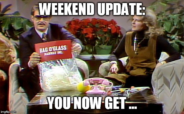 WEEKEND UPDATE: YOU NOW GET ... | made w/ Imgflip meme maker