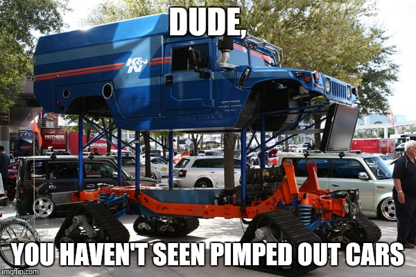 Image tagged in cars imgflip dude you havent seen pimped out cars image tagged in cars voltagebd Gallery