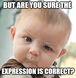 BUT ARE YOU SURE THE EXPRESSION IS CORRECT? | image tagged in memes,skeptical baby | made w/ Imgflip meme maker