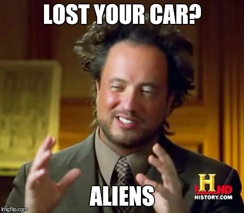 LOST YOUR CAR? ALIENS | image tagged in memes,ancient aliens | made w/ Imgflip meme maker