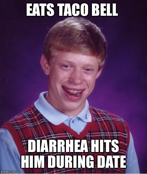 Bad Luck Brian Meme | EATS TACO BELL DIARRHEA HITS HIM DURING DATE | image tagged in memes,bad luck brian | made w/ Imgflip meme maker