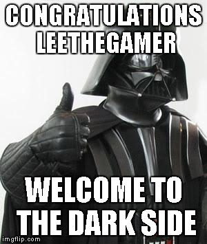 CONGRATULATIONS LEETHEGAMER WELCOME TO THE DARK SIDE | made w/ Imgflip meme maker