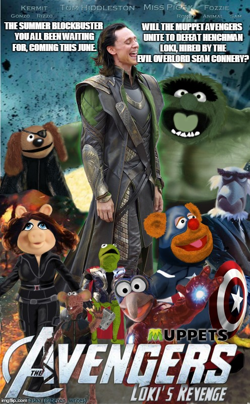 Muppet Avengers Finding The Evil Overlord Sean Connery | THE SUMMER BLOCKBUSTER YOU ALL BEEN WAITING FOR, COMING THIS JUNE. WILL THE MUPPET AVENGERS UNITE TO DEFEAT HENCHMAN LOKI, HIRED BY THE EVIL | image tagged in memes,kermit vs sean connery,sean connery vs kermit,avengers,muppets | made w/ Imgflip meme maker