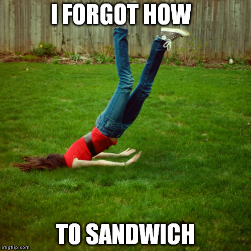 downward facing pastrami on rye | I FORGOT HOW TO SANDWICH | image tagged in faceplant,sandwich,so wrong,funny shit | made w/ Imgflip meme maker