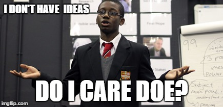 Do I Care Doe | I DON'T HAVE  IDEAS DO I CARE DOE? | image tagged in memes,do i care doe | made w/ Imgflip meme maker