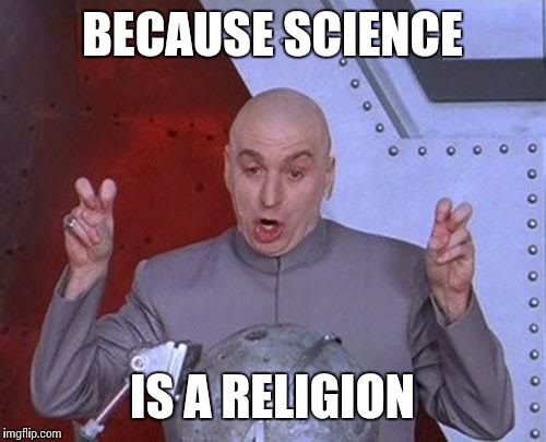 Dr Evil Laser Meme | BECAUSE SCIENCE IS A RELIGION | image tagged in memes,dr evil laser | made w/ Imgflip meme maker